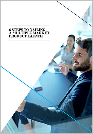 6 steps to nailing a multiple market product launch